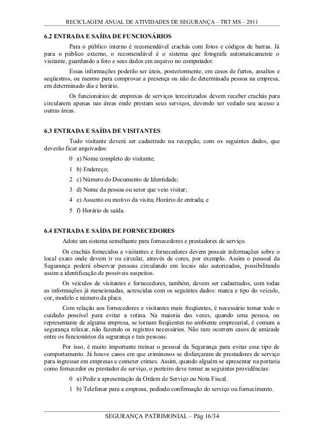 RECICLAGEM ANUAL DE ATIVIDADES DE SEGURANÇA – TRT MS – 2011 6.2 ENTRADA E SAÍDA DE FUNCIONÁRIOS Para o público interno é r...