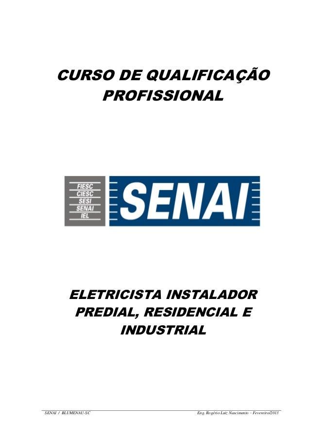 SENAI / BLUMENAU-SC Eng. Rogério Luiz Nascimento – Fevereiro/2013 CURSO DE QUALIFICAÇÃO PROFISSIONAL ELETRICISTA INSTALADO...