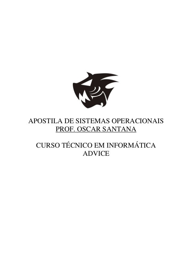 APOSTILA DE SISTEMAS OPERACIONAIS PROF. OSCAR SANTANA CURSO TÉCNICO EM INFORMÁTICA ADVICE