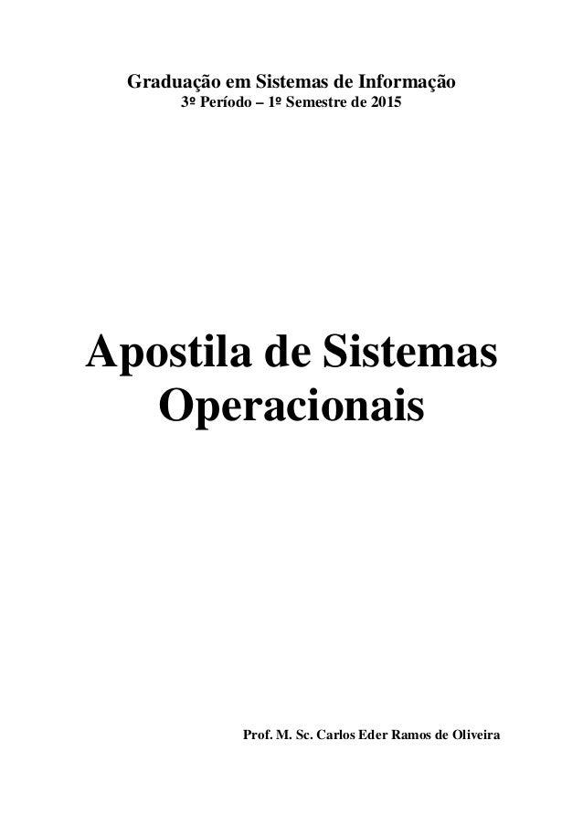 Graduação em Sistemas de Informação 3º Período – 1º Semestre de 2015 Apostila de Sistemas Operacionais Prof. M. Sc. Carlos...