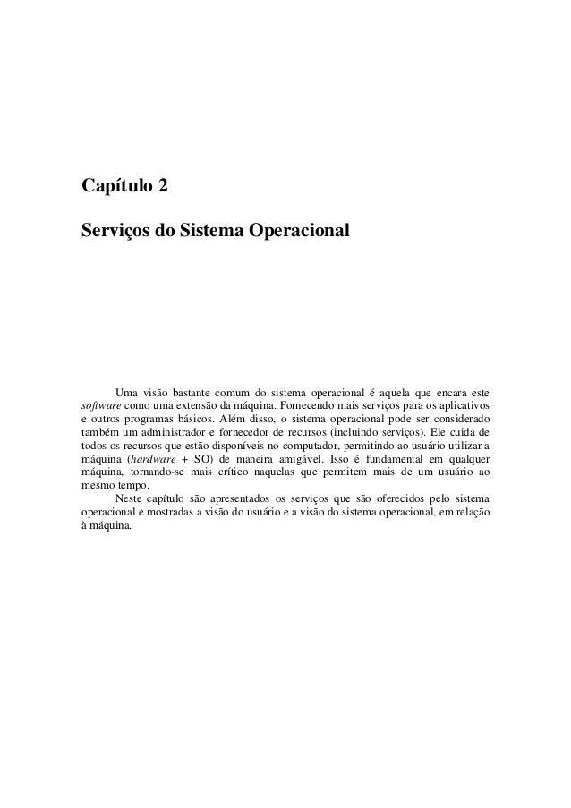 Capítulo 2 Serviços do Sistema Operacional Uma visão bastante comum do sistema operacional é aquela que encara este softwa...