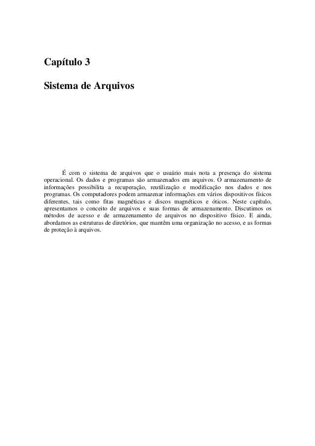 Capítulo 3 Sistema de Arquivos É com o sistema de arquivos que o usuário mais nota a presença do sistema operacional. Os d...