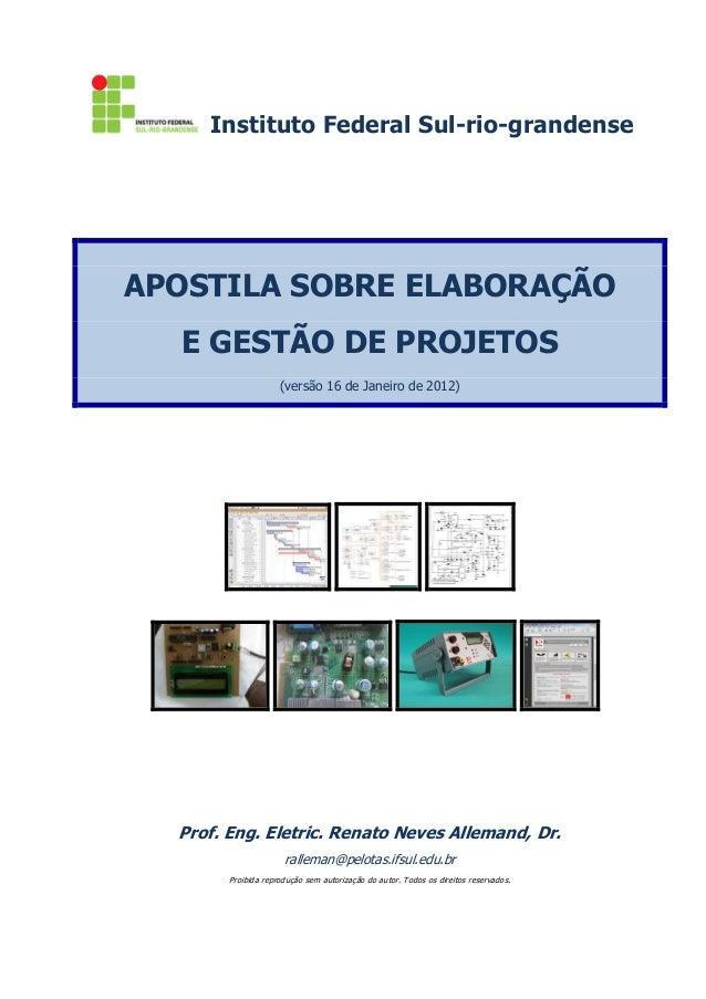Instituto Federal Sul-rio-grandense  APOSTILA SOBRE ELABORAÇÃO E GESTÃO DE PROJETOS (versão 16 de Janeiro de 2012)  Prof. ...