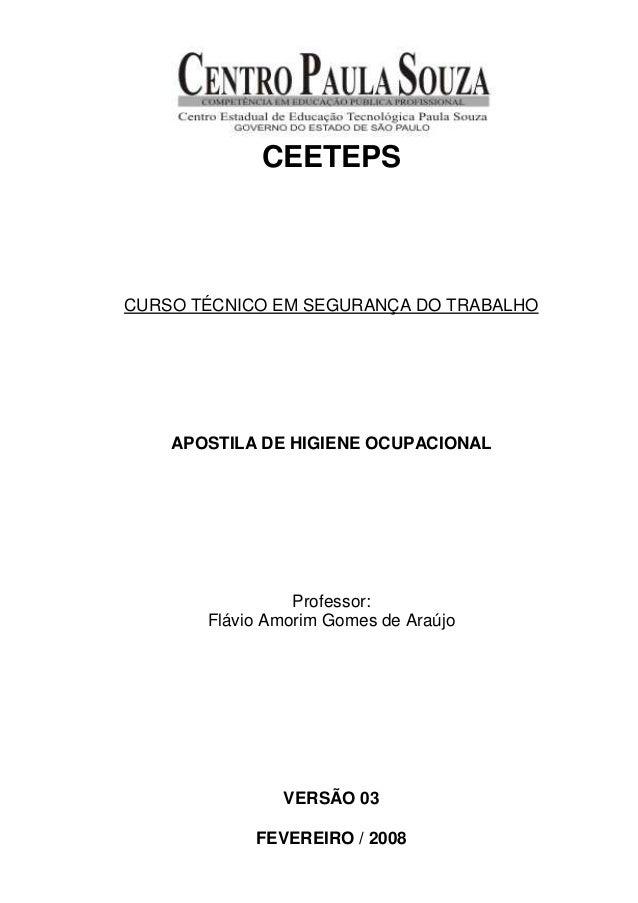 CEETEPS CURSO TÉCNICO EM SEGURANÇA DO TRABALHO APOSTILA DE HIGIENE OCUPACIONAL Professor: Flávio Amorim Gomes de Araújo VE...