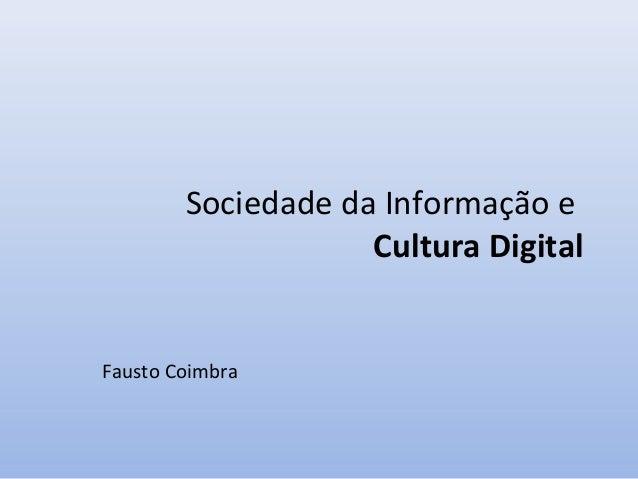 Sociedade da Informação e Cultura Digital  Fausto Coimbra