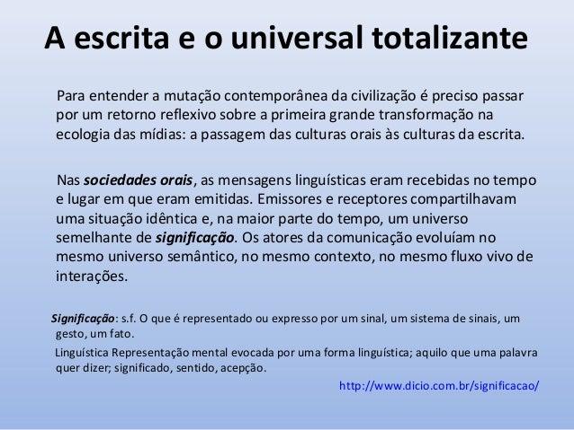 Totalização – fechamento semântico, a unidade da razão, a redução ao denominador comum etc. Cibercultura ou o universo sem...