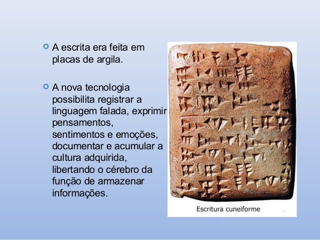   A escrita era feita em placas de argila.    A nova tecnologia possibilita registrar a linguagem falada, exprimir pensa...