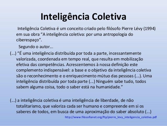 """Inteligência Coletiva Inconsciente e Consciente • A colaboração na Internet é uma forma de """"inteligência coletiva"""". Trata-..."""