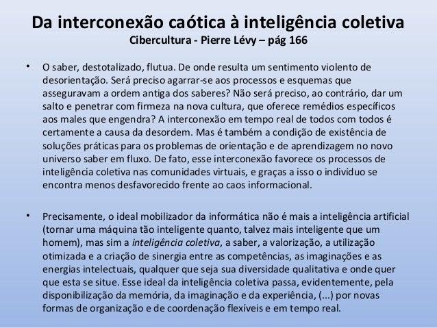 Inteligência Coletiva Inconsciente e Consciente •  Inteligência Coletiva Consciente: modalidade reservada a alguns grupos,...