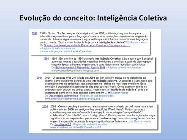 A inteligência coletiva, veneno e remédio da Cibercultura Cibercultura - Pierre Lévy – pág 29  •  •  •  e mesmo de bobagem...