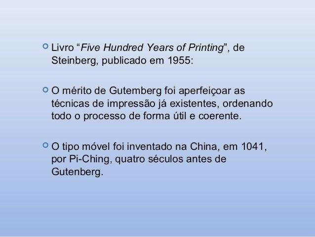 """ Livro  """"Five Hundred Years of Printing"""", de Steinberg, publicado em 1955:  O  mérito de Gutemberg foi aperfeiçoar as té..."""