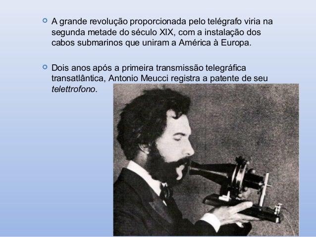   A grande revolução proporcionada pelo telégrafo viria na segunda metade do século XIX, com a instalação dos cabos subma...