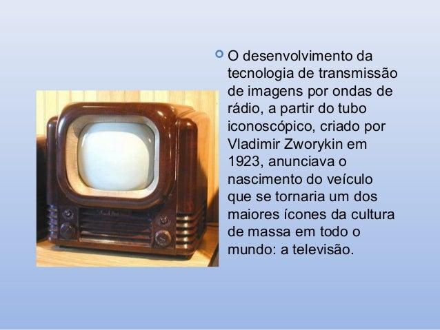 O  desenvolvimento da tecnologia de transmissão de imagens por ondas de rádio, a partir do tubo iconoscópico, criado por ...