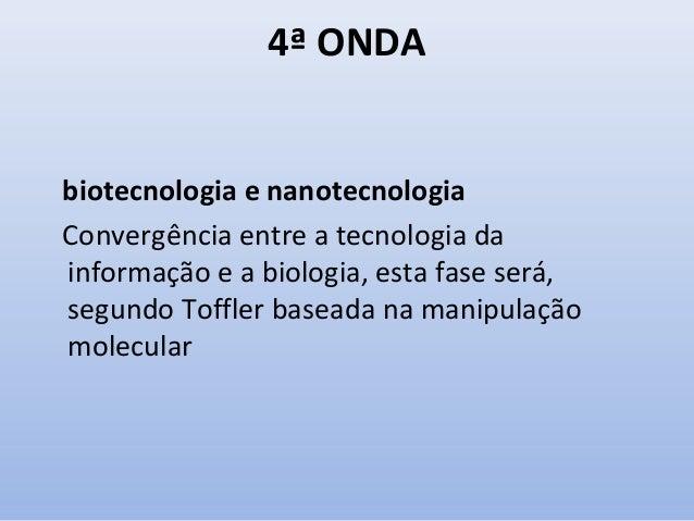 4ª ONDA biotecnologia e nanotecnologia Convergência entre a tecnologia da informação e a biologia, esta fase será, segundo...