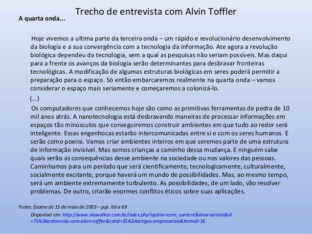 A quarta onda...  Trecho de entrevista com Alvin Toffler  Hoje vivemos a ultima parte da terceira onda – um rápido e revol...