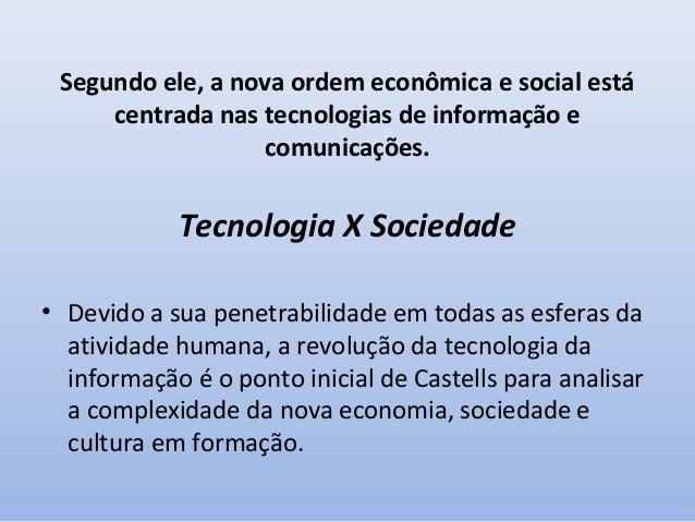 Segundo ele, a nova ordem econômica e social está centrada nas tecnologias de informação e comunicações.  Tecnologia X Soc...
