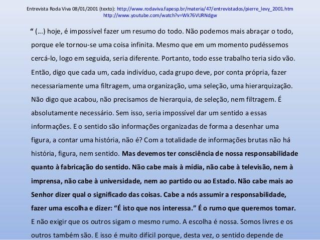 Entrevista Roda Viva 08/01/2001 (texto): http://www.rodaviva.fapesp.br/materia/47/entrevistados/pierre_levy_2001.htm http:...