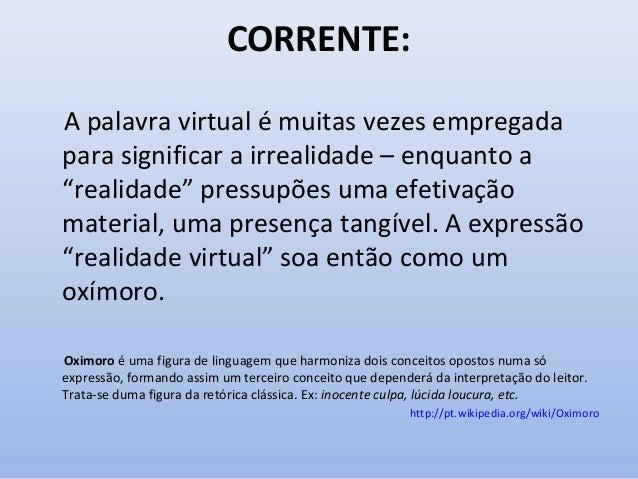 """CORRENTE: A palavra virtual é muitas vezes empregada para significar a irrealidade – enquanto a """"realidade"""" pressupões uma..."""