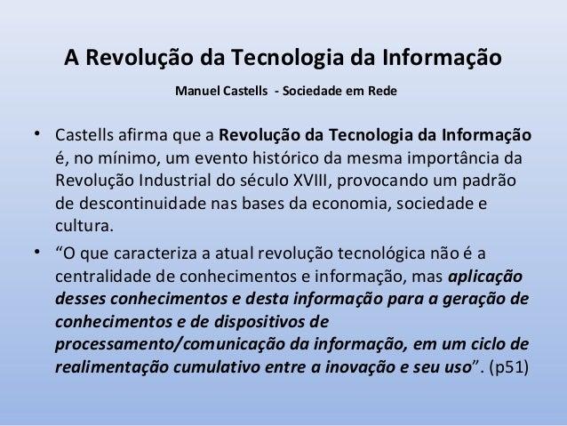 A Revolução da Tecnologia da Informação Manuel Castells - Sociedade em Rede  • Castells afirma que a Revolução da Tecnolog...