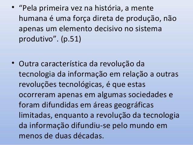 ...o paradigma da tecnologia da informação De acordo com Castells, as características do novo paradigma são: 1) a informaç...