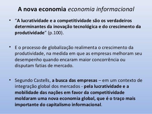 A nova economia economia informacional • Castells observa que os governos usam a concorrência econômica das empresas de se...