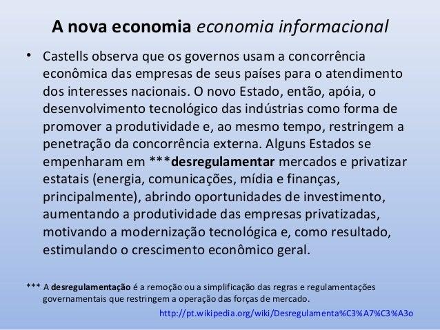 A nova economia economia informacional • Segundo o autor, economias tradicionais reguladas são cada vez menos eficientes, ...
