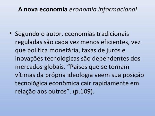 A nova economia economia informacional Castells diferencia economia mundial de economia global: • economia mundial, pode s...