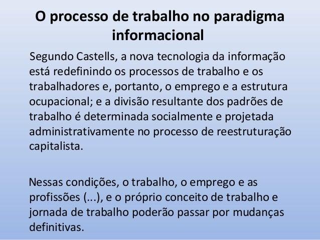 O processo de trabalho no paradigma informacional • Castells afirma que não há uma relação estrutural sistemática entre a ...