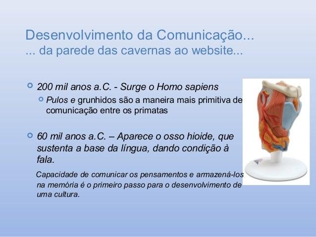 Desenvolvimento da Comunicação... ... da parede das cavernas ao website...   200 mil anos a.C. - Surge o Homo sapiens  P...