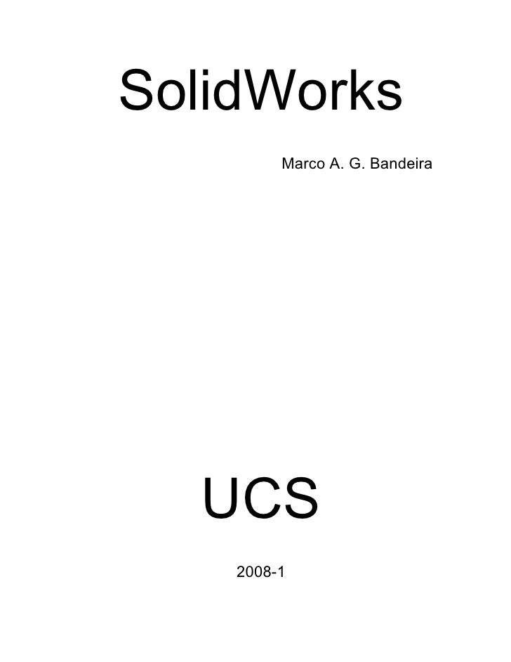SolidWorks         Marco A. G. Bandeira  UCS    2008-1