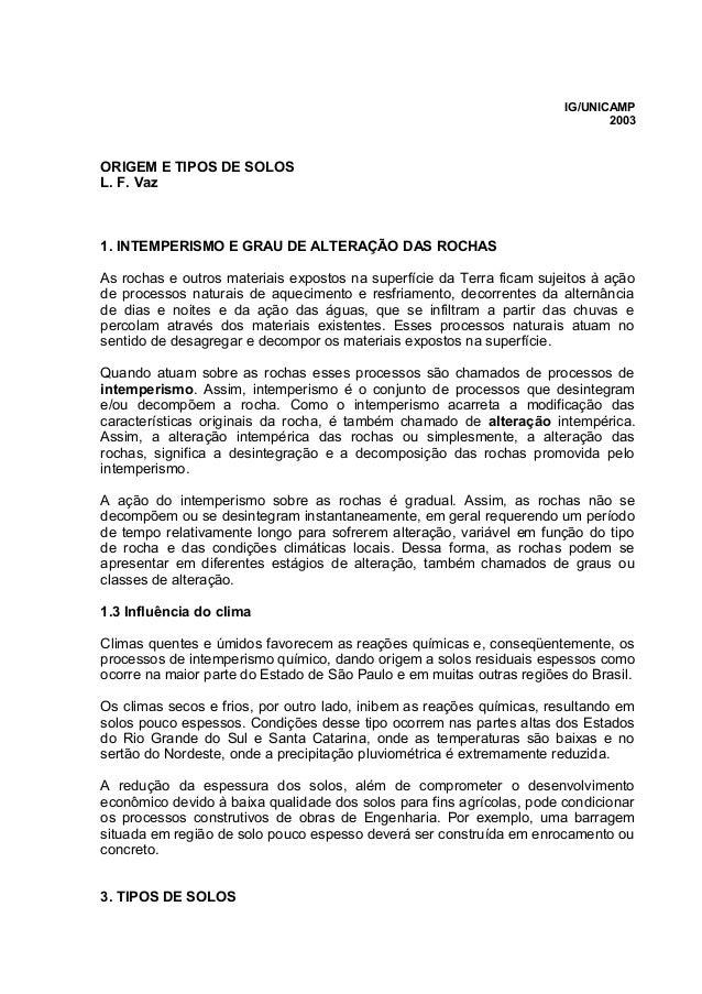 IG/UNICAMP 2003 ORIGEM E TIPOS DE SOLOS L. F. Vaz 1. INTEMPERISMO E GRAU DE ALTERAÇÃO DAS ROCHAS As rochas e outros materi...