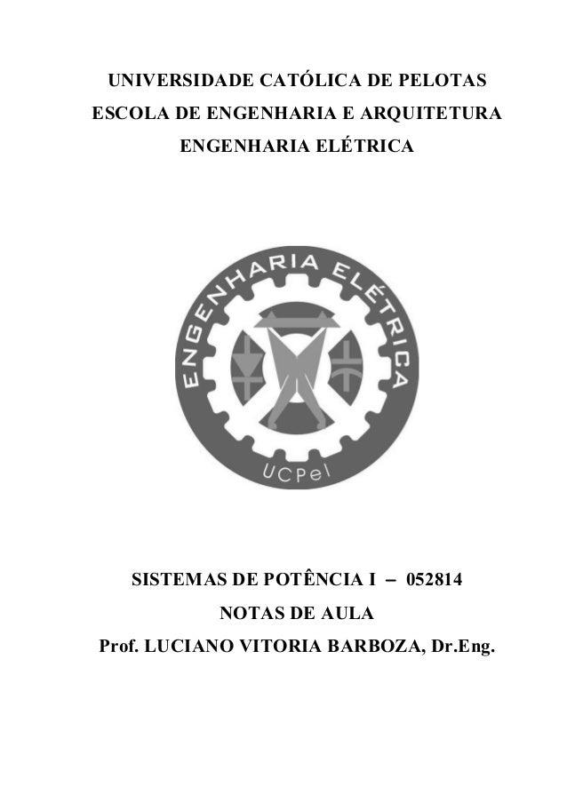 UNIVERSIDADE CATÓLICA DE PELOTAS ESCOLA DE ENGENHARIA E ARQUITETURA ENGENHARIA ELÉTRICA SISTEMAS DE POTÊNCIA I − 052814 NO...