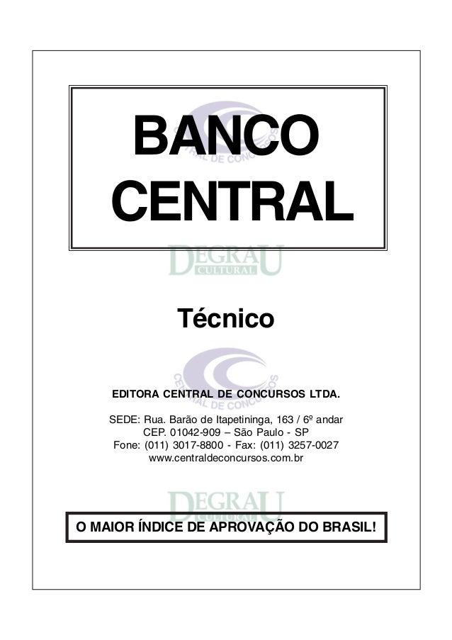 BANCO CENTRAL Técnico EDITORA CENTRAL DE CONCURSOS LTDA. SEDE: Rua. Barão de Itapetininga, 163 / 6º andar CEP. 01042-909 –...