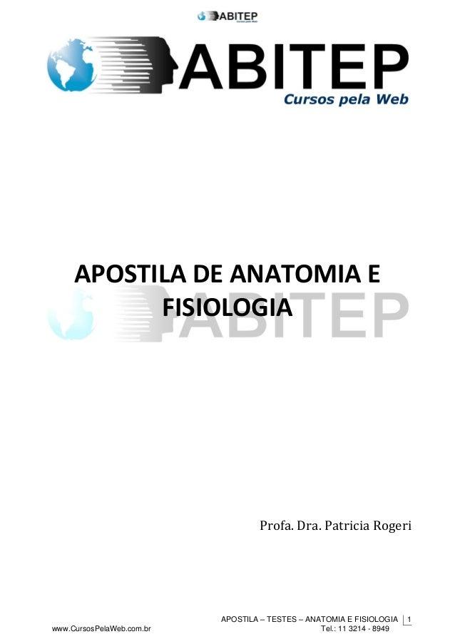 APOSTILA – TESTES – ANATOMIA E FISIOLOGIA www.CursosPelaWeb.com.br Tel.: 11 3214 - 8949 1 APOSTILA DE ANATOMIA E FISIOLOGI...