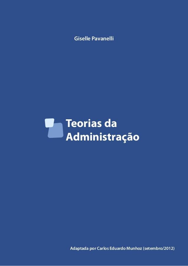 Teorias da Administração Giselle Pavanelli Adaptada por Carlos Eduardo Munhoz (setembro/2012)