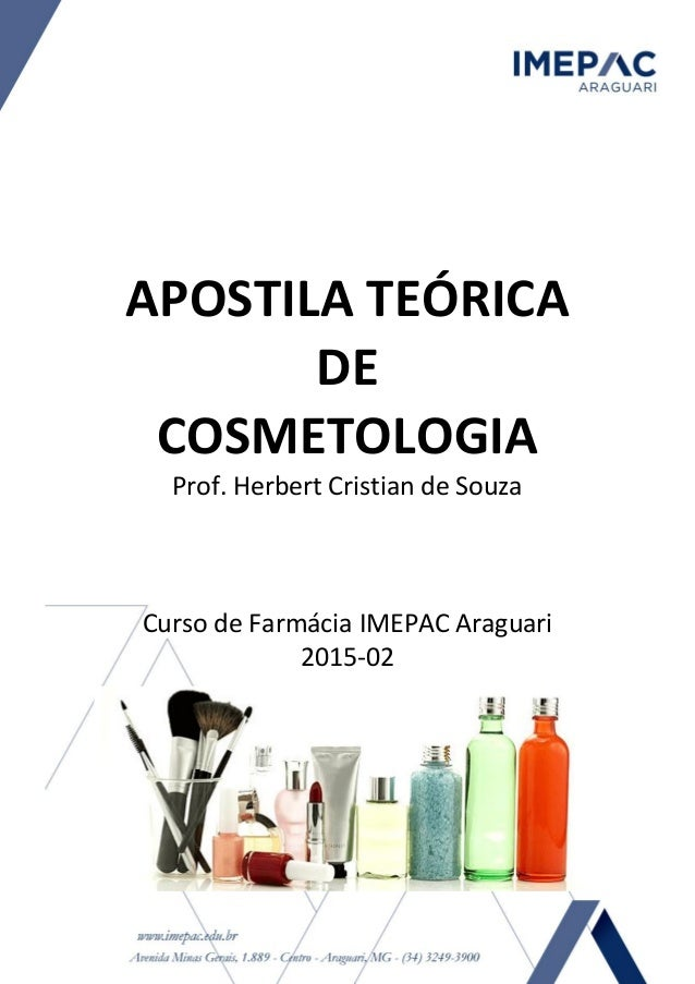 APOSTILA TEÓRICA DE COSMETOLOGIA Prof. Herbert Cristian de Souza Curso de Farmácia IMEPAC Araguari 2015-02