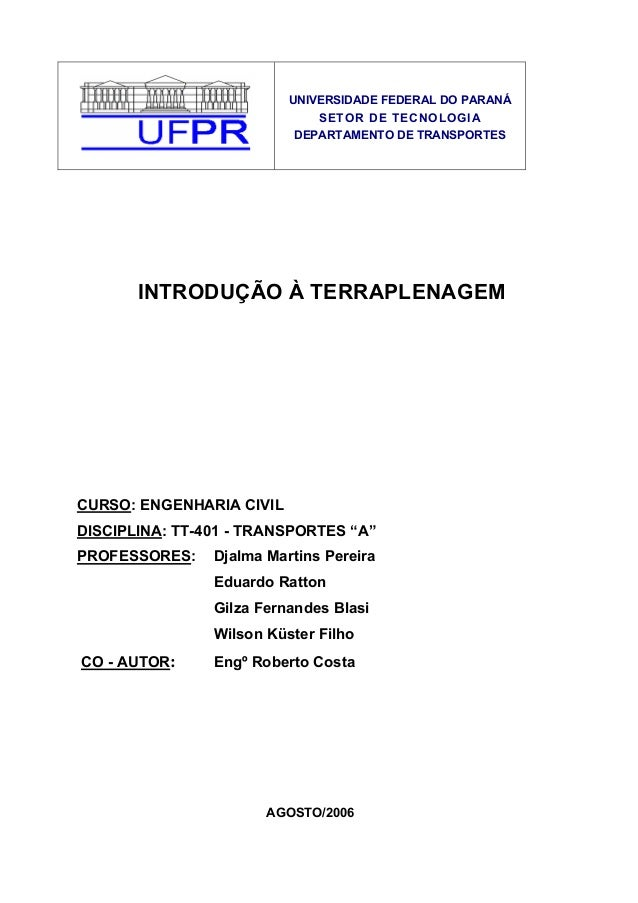 UNIVERSIDADE FEDERAL DO PARANÁSETOR DE TECNOLOGIADEPARTAMENTO DE TRANSPORTESINTRODUÇÃO À TERRAPLENAGEMCURSO: ENGENHARIA CI...