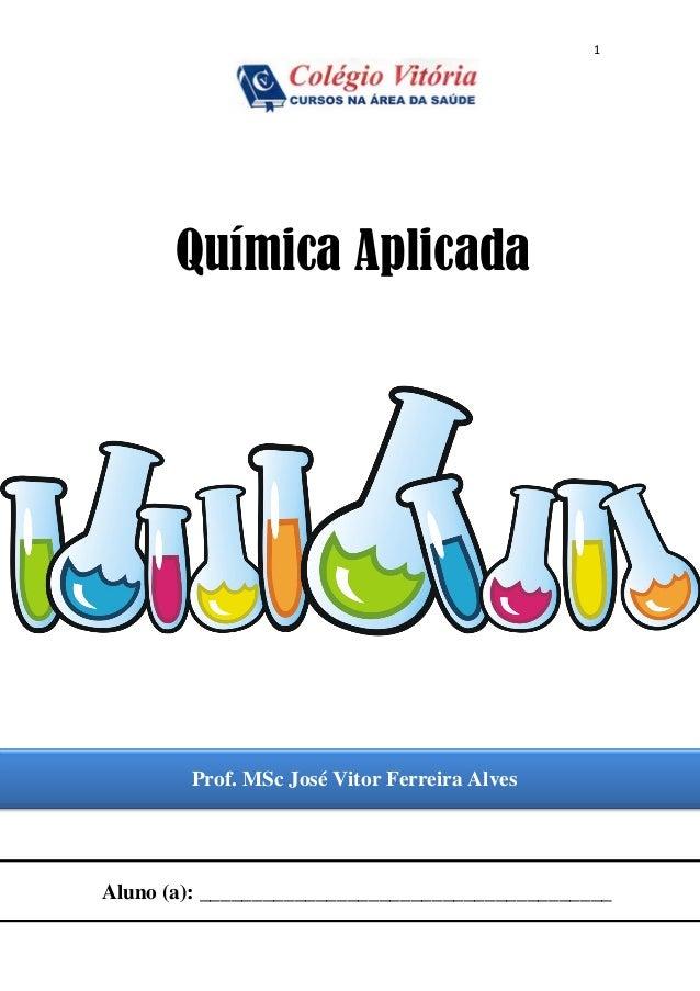 1 Química Aplicada Prof. MSc José Vitor Ferreira Alves Aluno (a): _______________________________________
