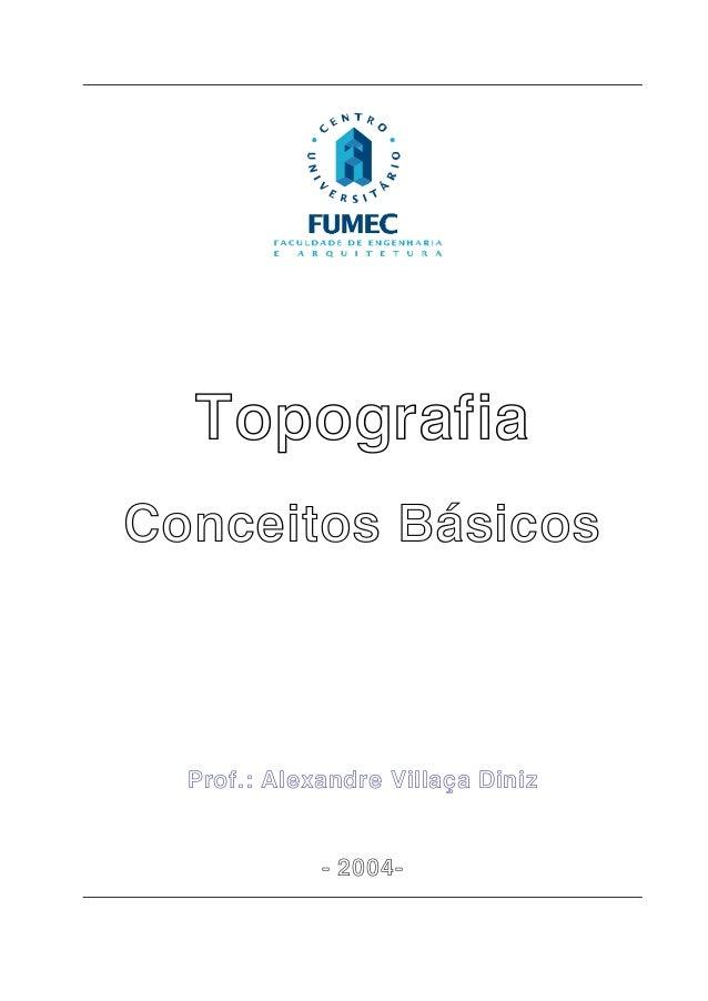 Topografia Conceitos Básicos Prof.: Alexandre Villaça Diniz - 2004-