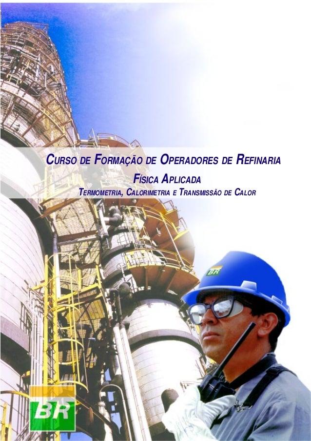 Termometria, Calorimetria e Transmissão de Calor  CURSO DE FORMAÇÃO DE OPERADORES DE REFINARIA FÍSICA APLICADA TERMOMETRIA...