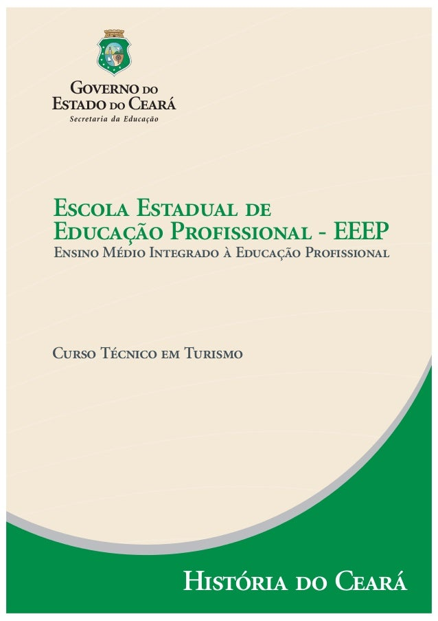 Escola Estadual de Educação Profissional - EEEP Ensino Médio Integrado à Educação Profissional Curso Técnico em Turismo Hi...