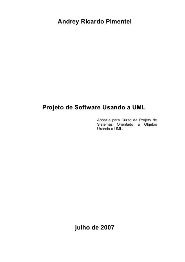 Andrey Ricardo Pimentel Projeto de Software Usando a UML Apostila para Curso de Projeto de Sistemas Orientado a Objetos Us...