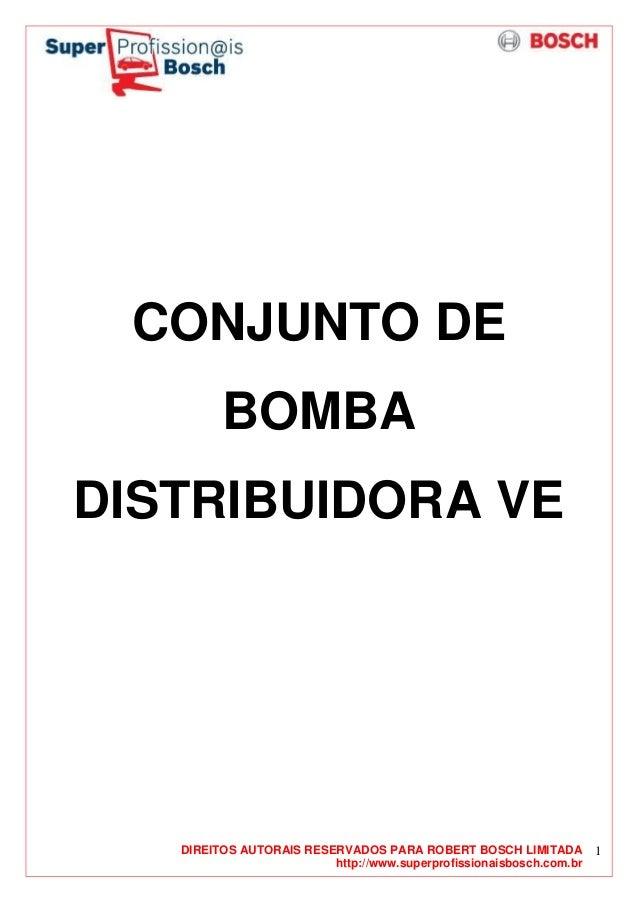 DIREITOS AUTORAIS RESERVADOS PARA ROBERT BOSCH LIMITADA http://www.superprofissionaisbosch.com.br 1 CONJUNTO DE BOMBA DIST...