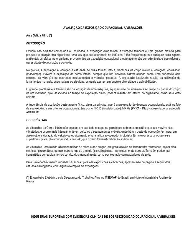 AVALIAÇÃO DA EXPOSIÇÃO OCUPACIONAL A VIBRAÇÕES Anis Saliba Filho (*) INTRODUÇÃO Embora não seja tão comentada ou estudada,...
