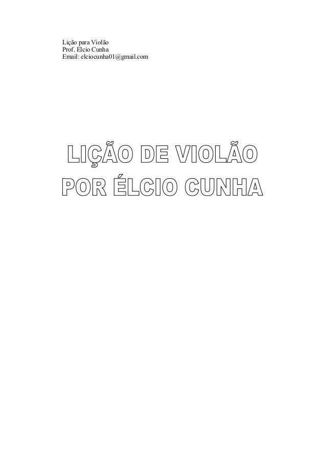 Lição para Violão Prof. Elcio Cunha Email: elciocunha01@gmail.com