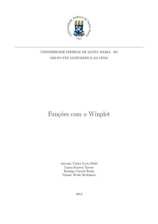 UNIVERSIDADE FEDERAL DE SANTA MARIA - RS  GRUPO PET MATEMÁTICA DA UFSM  Funções com o Winplot  Antonio Carlos Lyrio Bidel ...