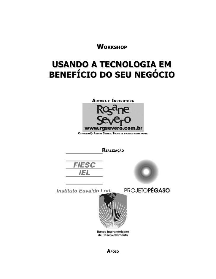 WORKSHOP   USANDO A TECNOLOGIA EM BENEFÍCIO DO SEU NEGÓCIO                  AUTORA E INSTRUTORA          COPYRIGHT© ROSANE...