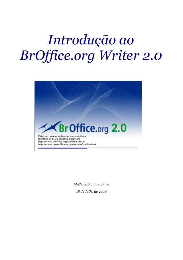 Introdução ao BrOffice.org Writer 2.0 Matheus Santana Lima 18 de Julho de 2006