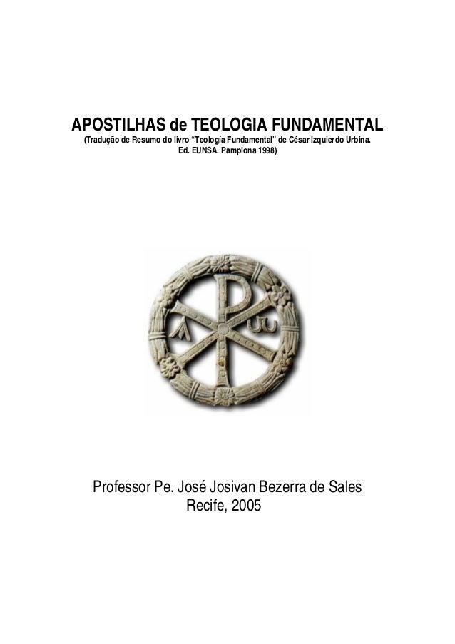 """APOSTILHAS de TEOLOGIA FUNDAMENTAL (Tradução de Resumo do livro """"Teología Fundamental"""" de César Izquierdo Urbina. Ed. EUNS..."""