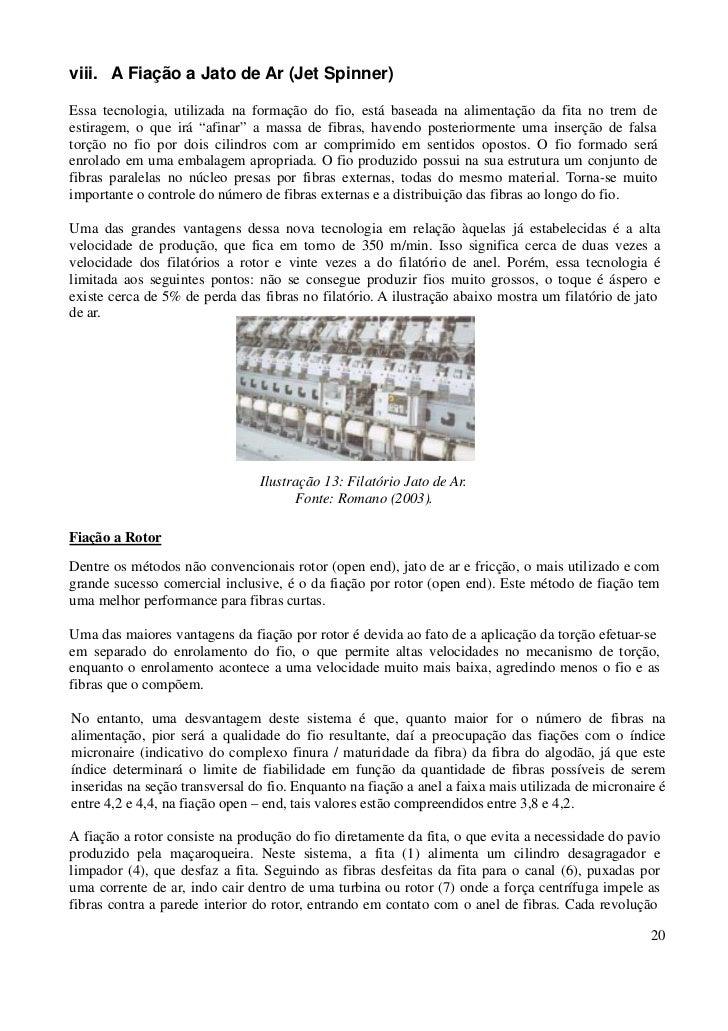 viii. A Fiação a Jato de Ar (Jet Spinner)Essa tecnologia, utilizada na formação do fio, está baseada na alimentação da fit...